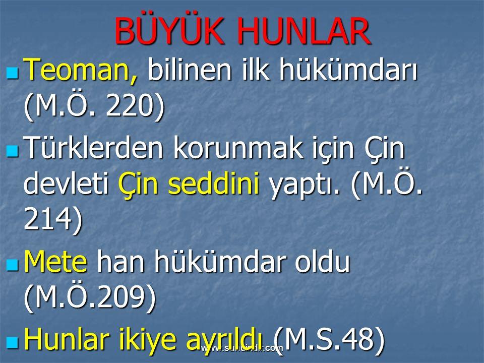 www.sunuindir.com BÜYÜK HUNLAR Teoman, bilinen ilk hükümdarı (M.Ö. 220) Teoman, bilinen ilk hükümdarı (M.Ö. 220) Türklerden korunmak için Çin devleti