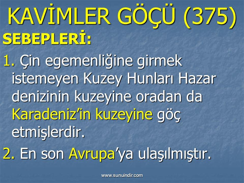 www.sunuindir.com KAVİMLER GÖÇÜ (375) SEBEPLERİ: 1. Çin egemenliğine girmek istemeyen Kuzey Hunları Hazar denizinin kuzeyine oradan da Karadeniz'in ku