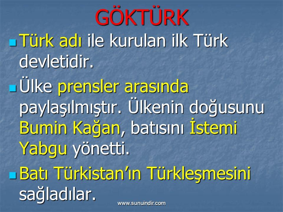 GÖKTÜRK Türk adı ile kurulan ilk Türk devletidir. Türk adı ile kurulan ilk Türk devletidir. Ülke prensler arasında paylaşılmıştır. Ülkenin doğusunu Bu