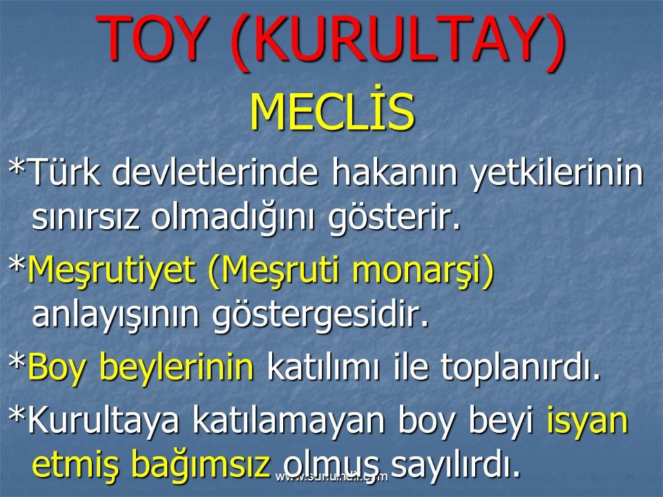 www.sunuindir.com TOY (KURULTAY) MECLİS *Türk devletlerinde hakanın yetkilerinin sınırsız olmadığını gösterir. *Meşrutiyet (Meşruti monarşi) anlayışın