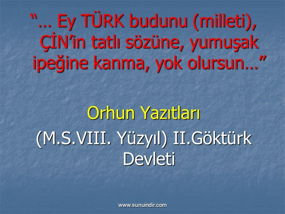 """www.sunuindir.com """"… Ey TÜRK budunu (milleti), ÇİN'in tatlı sözüne, yumuşak ipeğine kanma, yok olursun…"""" Orhun Yazıtları (M.S.VIII. Yüzyıl) II.Göktürk"""