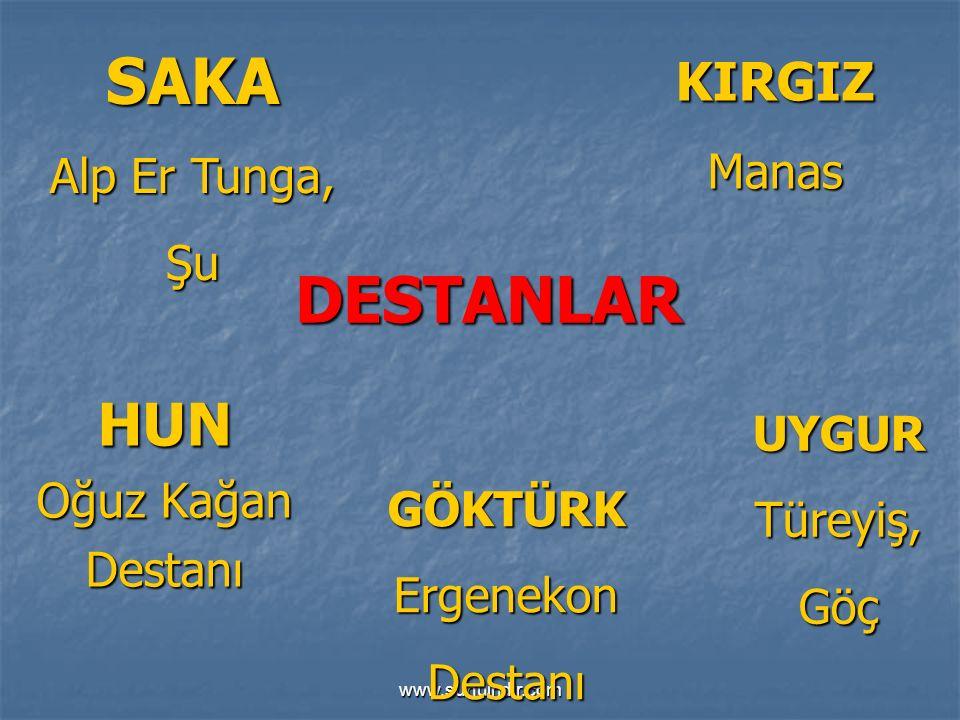 www.sunuindir.com DESTANLAR HUN Oğuz Kağan Destanı GÖKTÜRKErgenekonDestanı UYGURTüreyiş,Göç KIRGIZManas SAKA Alp Er Tunga, Şu