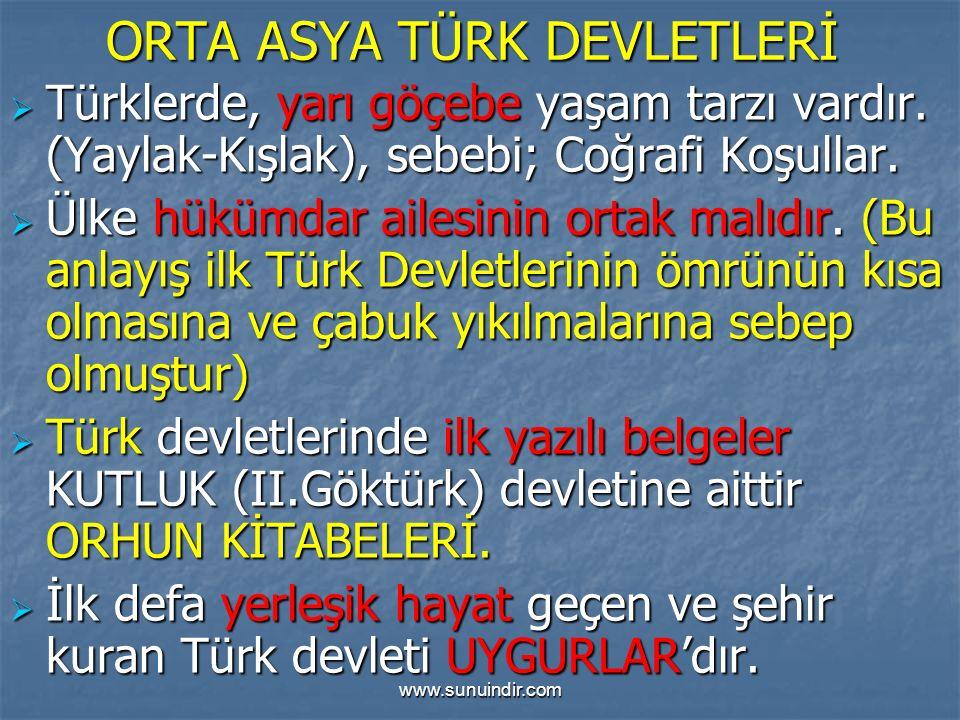 www.sunuindir.com ORTA ASYA TÜRK DEVLETLERİ  Türklerde, yarı göçebe yaşam tarzı vardır. (Yaylak-Kışlak), sebebi; Coğrafi Koşullar.  Ülke hükümdar ai