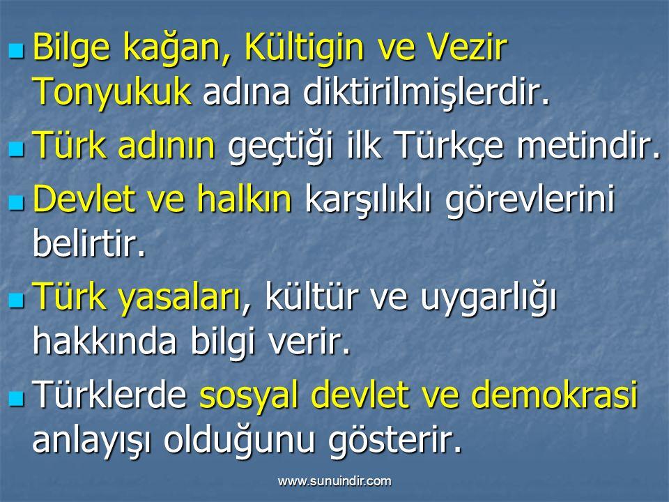 www.sunuindir.com Bilge kağan, Kültigin ve Vezir Tonyukuk adına diktirilmişlerdir. Bilge kağan, Kültigin ve Vezir Tonyukuk adına diktirilmişlerdir. Tü