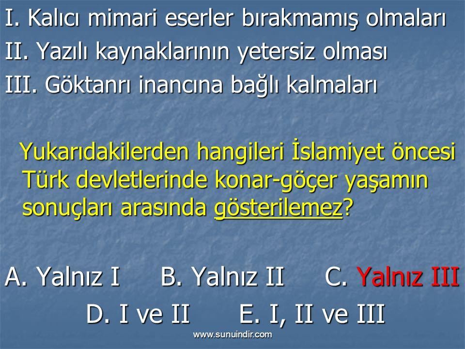 www.sunuindir.com I. Kalıcı mimari eserler bırakmamış olmaları II.