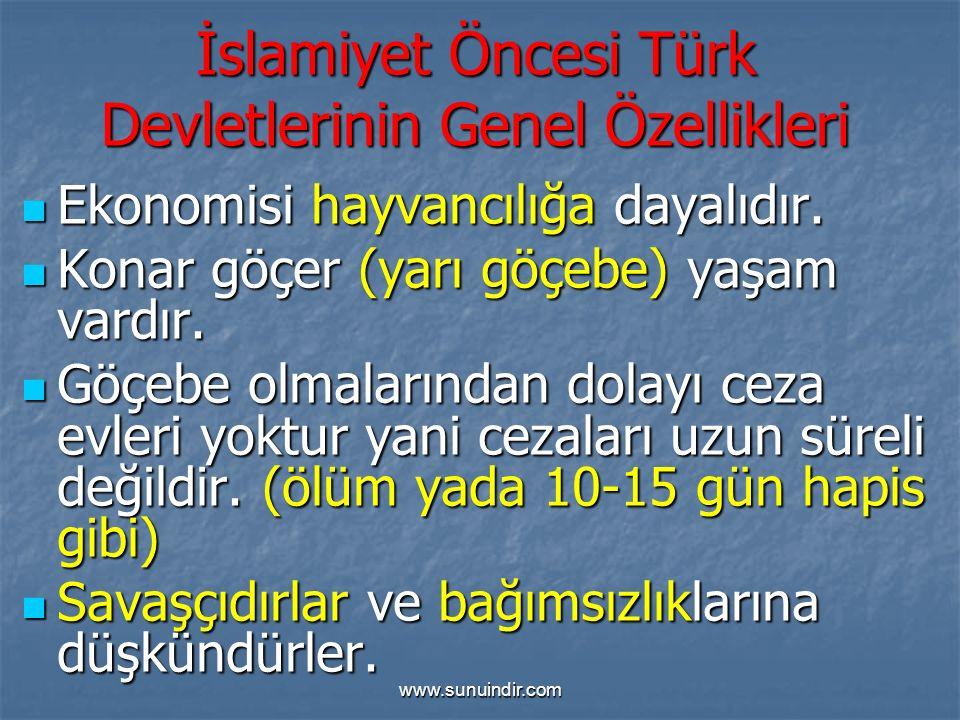 www.sunuindir.com İslamiyet Öncesi Türk Devletlerinin Genel Özellikleri Ekonomisi hayvancılığa dayalıdır. Ekonomisi hayvancılığa dayalıdır. Konar göçe