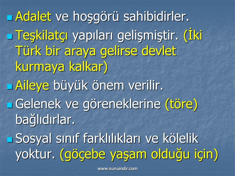 www.sunuindir.com Adalet ve hoşgörü sahibidirler. Adalet ve hoşgörü sahibidirler. Teşkilatçı yapıları gelişmiştir. (İki Türk bir araya gelirse devlet