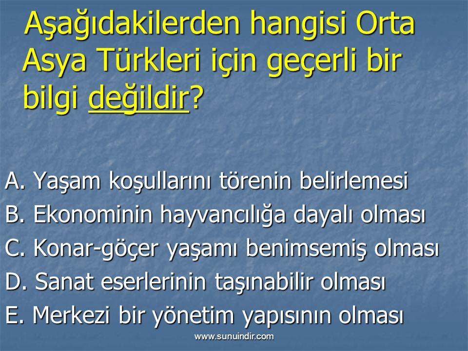 www.sunuindir.com Aşağıdakilerden hangisi Orta Asya Türkleri için geçerli bir bilgi değildir? Aşağıdakilerden hangisi Orta Asya Türkleri için geçerli