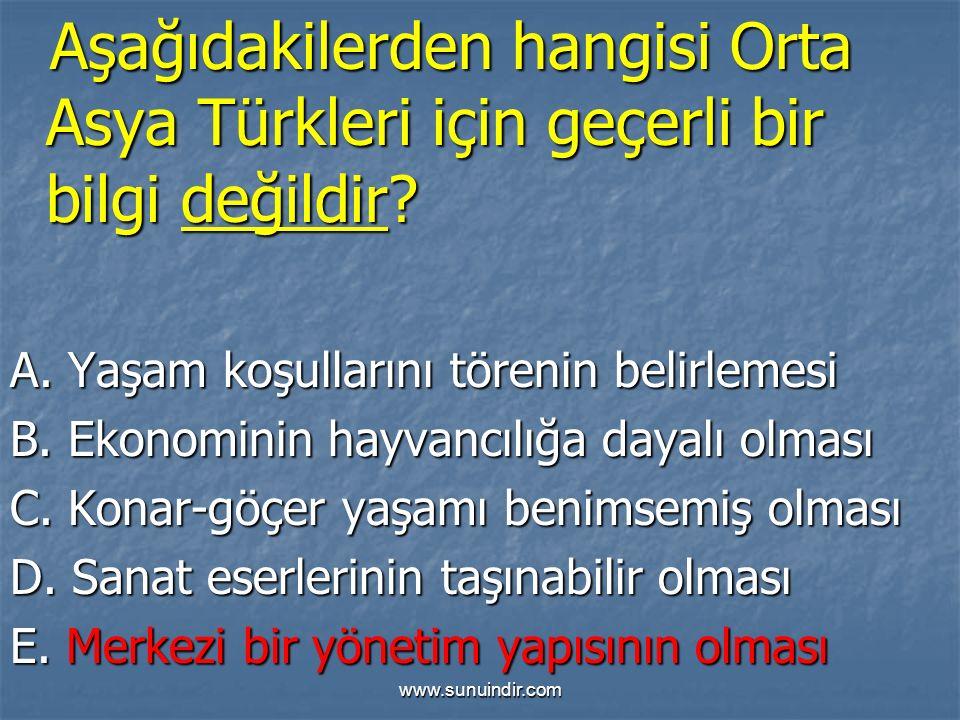www.sunuindir.com Aşağıdakilerden hangisi Orta Asya Türkleri için geçerli bir bilgi değildir.