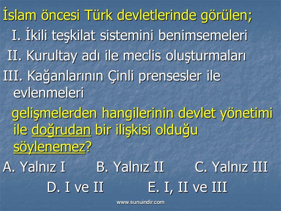 www.sunuindir.com İslam öncesi Türk devletlerinde görülen; I.