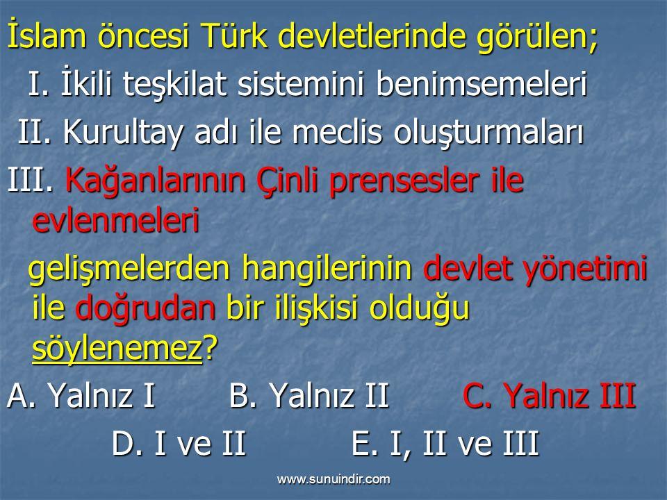 www.sunuindir.com İslam öncesi Türk devletlerinde görülen; I. İkili teşkilat sistemini benimsemeleri I. İkili teşkilat sistemini benimsemeleri II. Kur