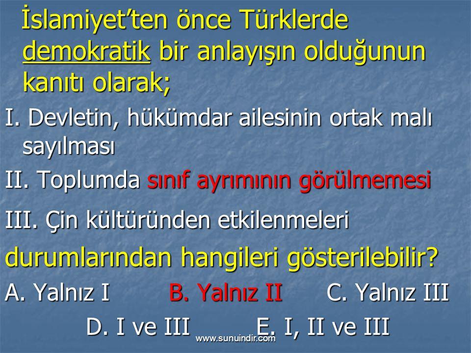 www.sunuindir.com İslamiyet'ten önce Türklerde demokratik bir anlayışın olduğunun kanıtı olarak; İslamiyet'ten önce Türklerde demokratik bir anlayışın olduğunun kanıtı olarak; I.