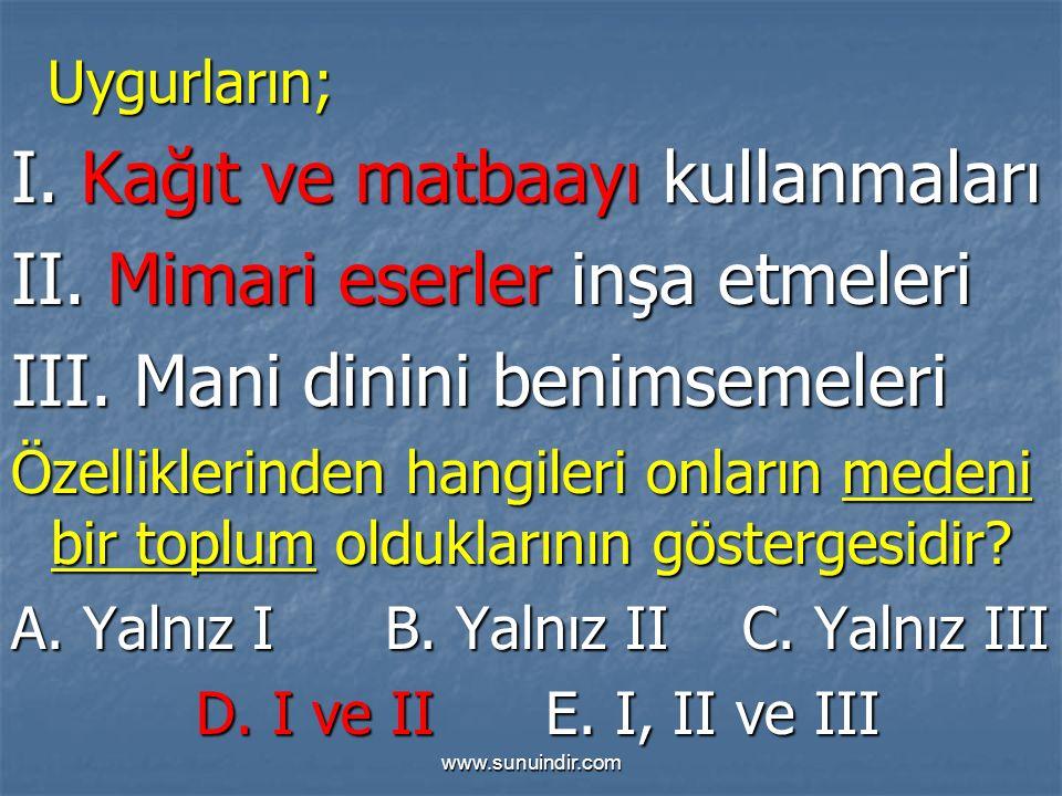 www.sunuindir.com Uygurların; Uygurların; I. Kağıt ve matbaayı kullanmaları II.