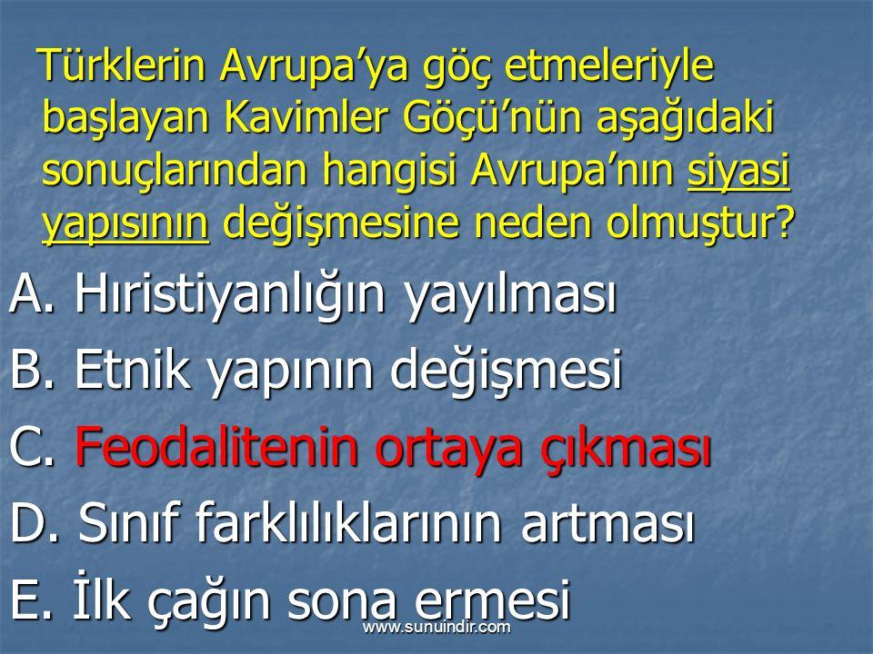 www.sunuindir.com Türklerin Avrupa'ya göç etmeleriyle başlayan Kavimler Göçü'nün aşağıdaki sonuçlarından hangisi Avrupa'nın siyasi yapısının değişmesine neden olmuştur.