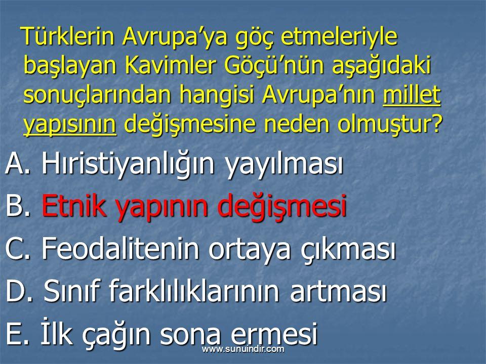 www.sunuindir.com Türklerin Avrupa'ya göç etmeleriyle başlayan Kavimler Göçü'nün aşağıdaki sonuçlarından hangisi Avrupa'nın millet yapısının değişmesine neden olmuştur.