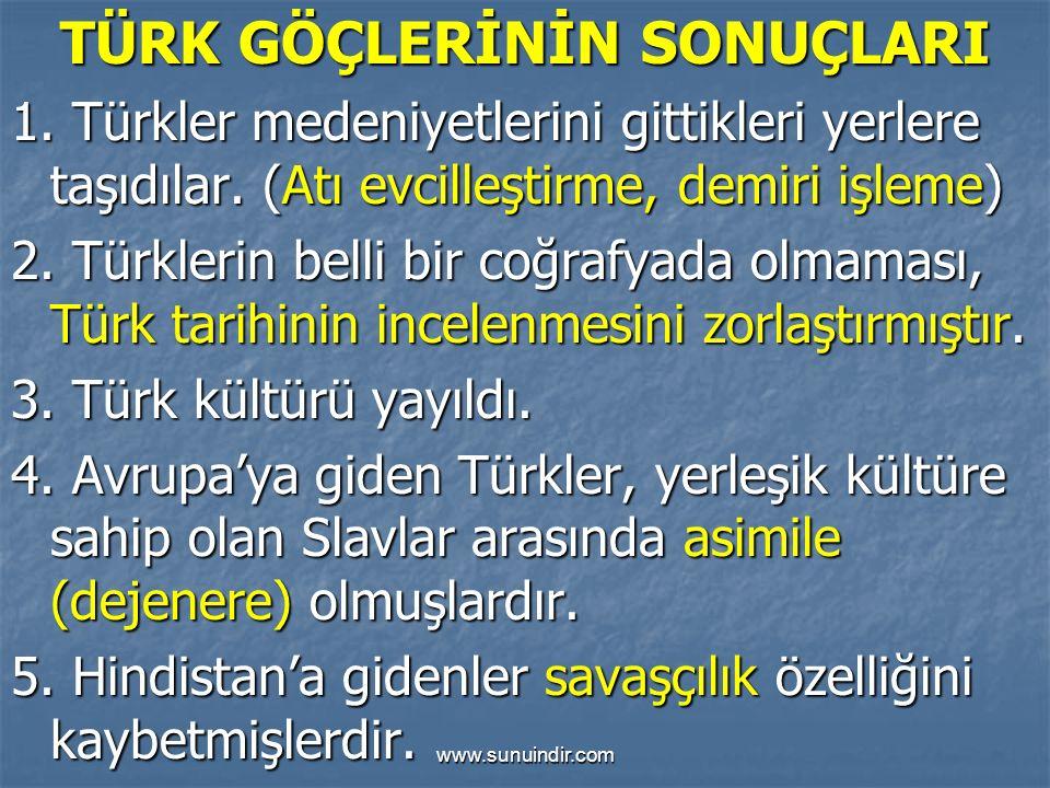 TÜRK GÖÇLERİNİN SONUÇLARI 1. Türkler medeniyetlerini gittikleri yerlere taşıdılar.
