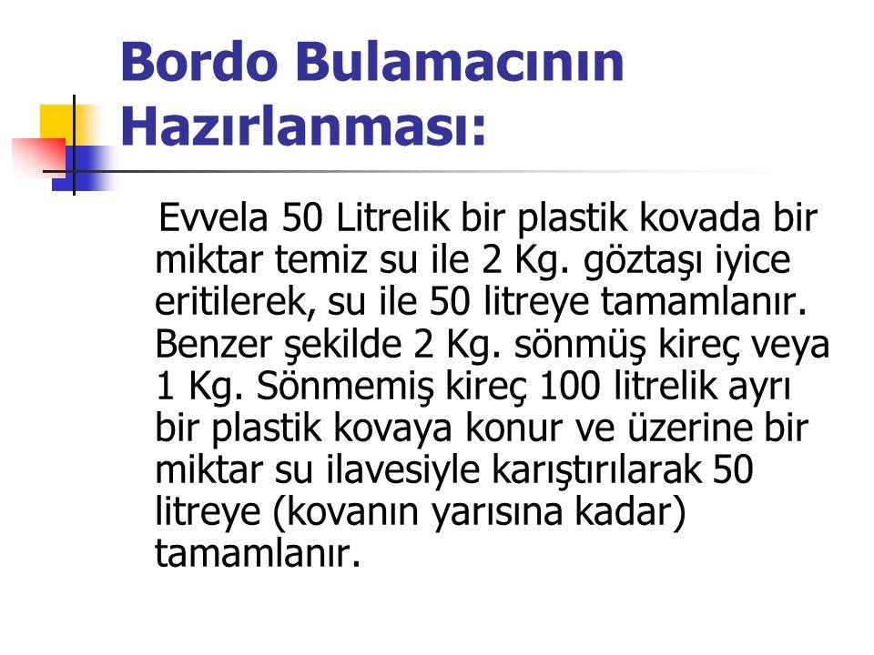 Bordo Bulamacının Hazırlanması: Evvela 50 Litrelik bir plastik kovada bir miktar temiz su ile 2 Kg.