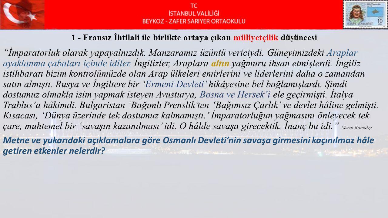 Osmanlı Devleti savaşı giriyor Osmanlı Devleti Trakya hariç Avrupa kıtasından atılmış durumdaydı.Balkan Savaşı sonucunda hezimet yaşanması ve Rumeli topraklarının kaybedilmesi, ordu ve millet üzerinde tam bir travma etkisi göstermiştir.