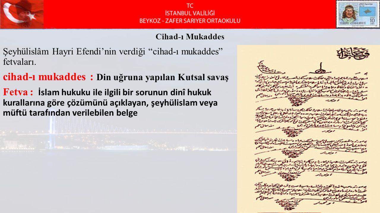 "Cihad-ı Mukaddes Şeyhülislâm Hayri Efendi'nin verdiği ""cihad-ı mukaddes"" fetvaları. cihad-ı mukaddes : Din uğruna yapılan Kutsal savaş Fetva : İslam h"