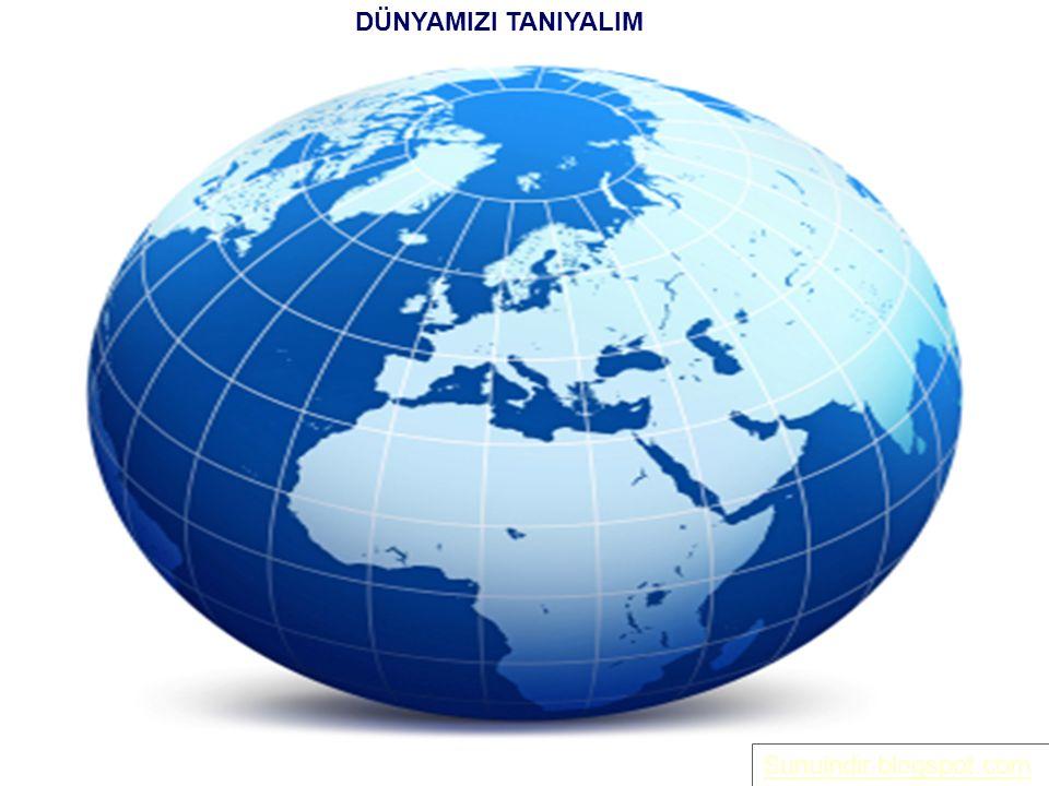 sunuindir.blogspot.com DÜNYAMIZI TANIYALIM Sunuindir.blogspot.com
