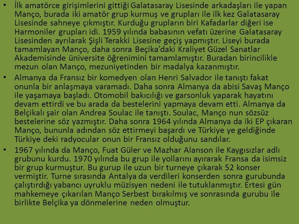 İlk amatörce girişimlerini gittiği Galatasaray Lisesinde arkadaşları ile yapan Manço, burada iki amatör grup kurmuş ve grupları ile ilk kez Galatasaray Lisesinde sahneye çıkmıştır.