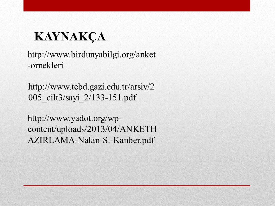 KAYNAKÇA http://www.birdunyabilgi.org/anket -ornekleri http://www.tebd.gazi.edu.tr/arsiv/2 005_cilt3/sayi_2/133-151.pdf http://www.yadot.org/wp- content/uploads/2013/04/ANKETH AZIRLAMA-Nalan-S.-Kanber.pdf