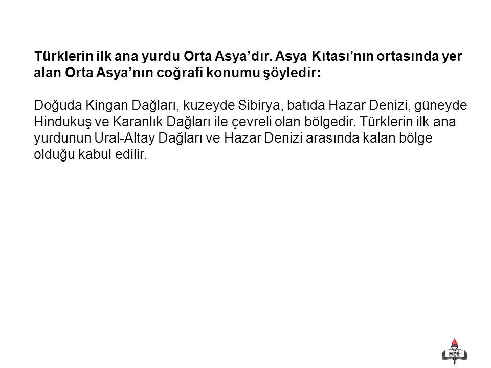 10 Türklerin ilk ana yurdu Orta Asya'dır.
