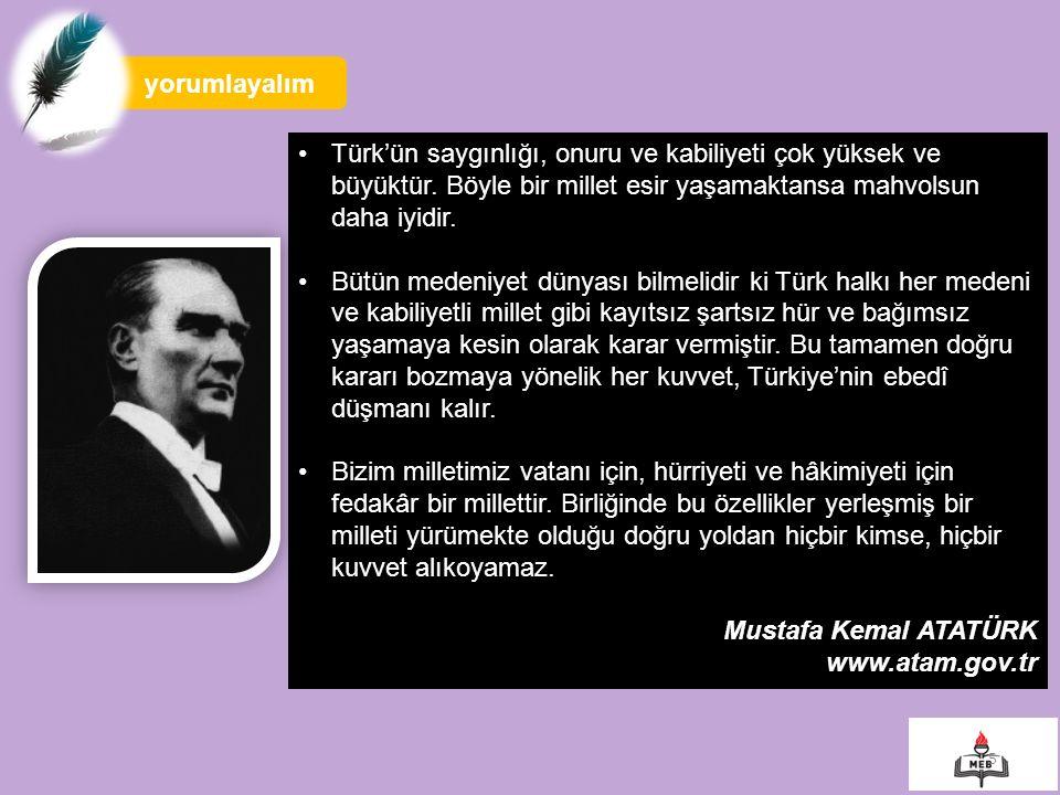 5 yorumlayalım Türk'ün saygınlığı, onuru ve kabiliyeti çok yüksek ve büyüktür.