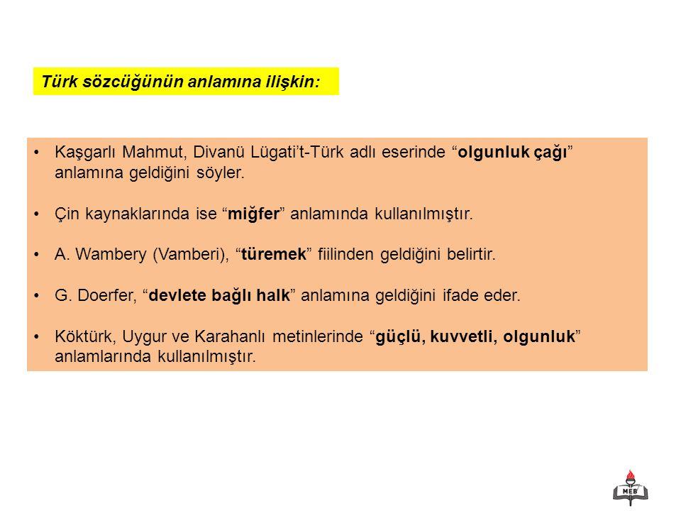 7 Türk sözcüğünün anlamına ilişkin: Kaşgarlı Mahmut, Divanü Lügati't-Türk adlı eserinde olgunluk çağı anlamına geldiğini söyler.
