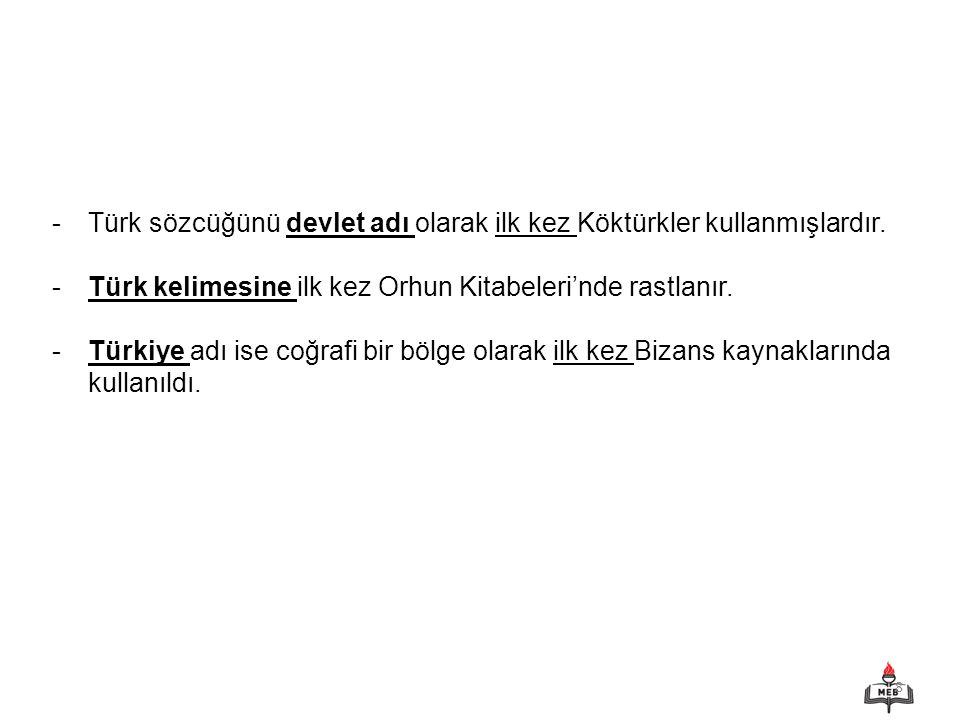 8 -Türk sözcüğünü devlet adı olarak ilk kez Köktürkler kullanmışlardır.