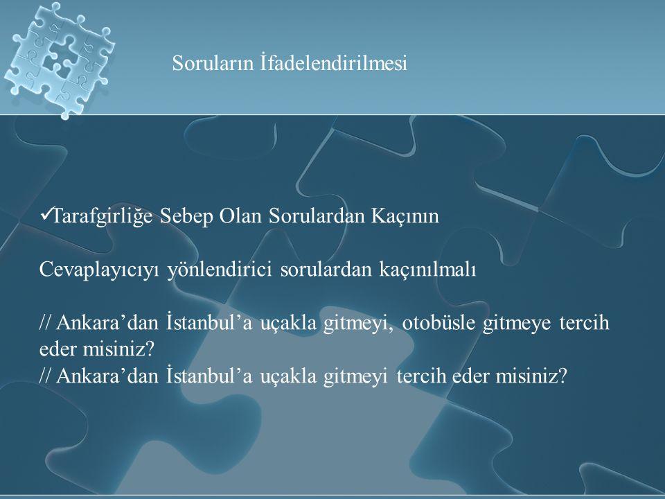 Tarafgirliğe Sebep Olan Sorulardan Kaçının Cevaplayıcıyı yönlendirici sorulardan kaçınılmalı // Ankara'dan İstanbul'a uçakla gitmeyi, otobüsle gitmeye tercih eder misiniz.
