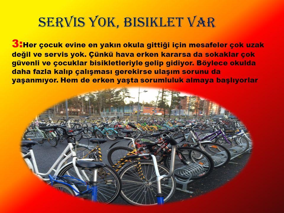 Servis yok, bisiklet var 3: Her çocuk evine en yakın okula gittiği için mesafeler çok uzak değil ve servis yok.