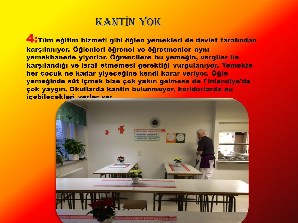KANT İ N YOK 4: Tüm eğitim hizmeti gibi öğlen yemekleri de devlet tarafından karşılanıyor.