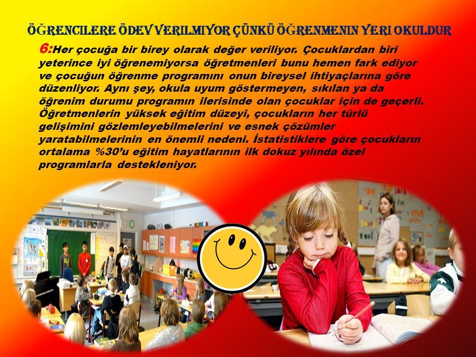 Ö Ğ rencilere ödev verilmiyor çünkü ö Ğ renmenin yeri okuldur 6: Her çocuğa bir birey olarak değer veriliyor.