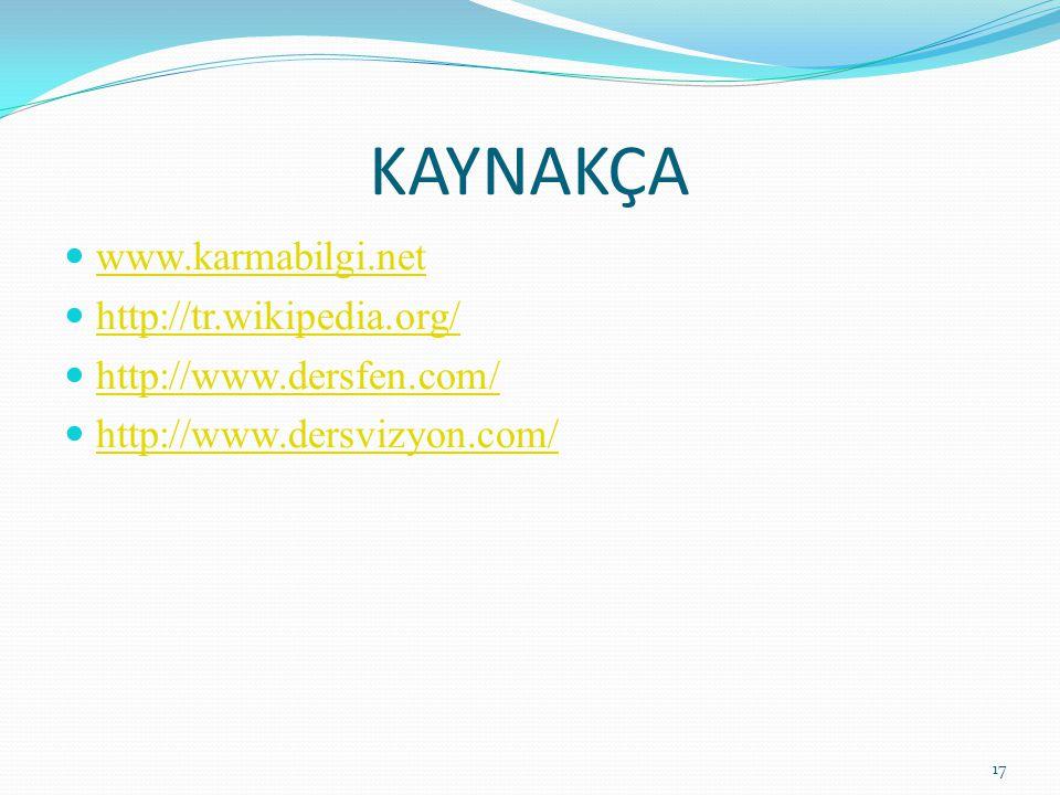 KAYNAKÇA www.karmabilgi.net http://tr.wikipedia.org/ http://www.dersfen.com/ http://www.dersvizyon.com/ 17