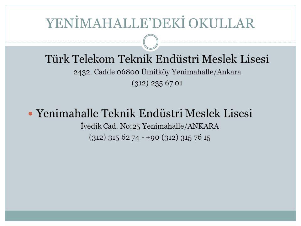 YENİMAHALLE'DEKİ OKULLAR Türk Telekom Teknik Endüstri Meslek Lisesi 2432. Cadde 06800 Ümitköy Yenimahalle/Ankara (312) 235 67 01 Yenimahalle Teknik En