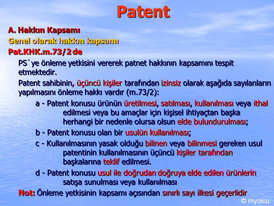Patent a) Ön kullanım hakkı Kavram Patent başvurusunun yapıldığı tarih ile rüçhan hakkı tarihi arasında buluşu iyiniyetli olarak ülke içinde kullanmakta olan veya kullanım için ciddi ve gerçek tedbirler almış kişi veya kişilere karşı, patent konusunu aynı şekilde kullanmaya devam etmelerini veya alınmış tedbirlere uygun olarak kullanmaya başlamalarını önlemeye buluş sahibinin hakkı yoktur (77/1).