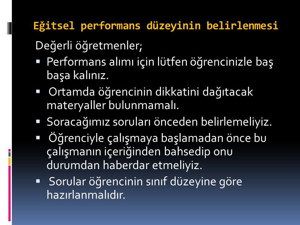 Eğitsel performans düzeyinin belirlenmesi Değerli öğretmenler;  Performans alımı için lütfen öğrencinizle baş başa kalınız.  Ortamda öğrencinin dikk