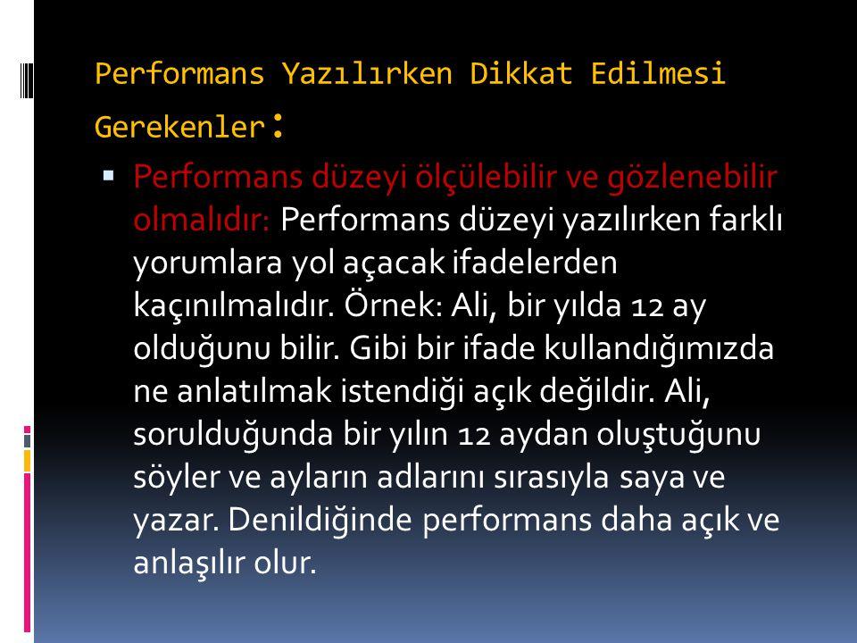 Performans Yazılırken Dikkat Edilmesi Gerekenler :  Performans düzeyi ölçülebilir ve gözlenebilir olmalıdır: Performans düzeyi yazılırken farklı yoru