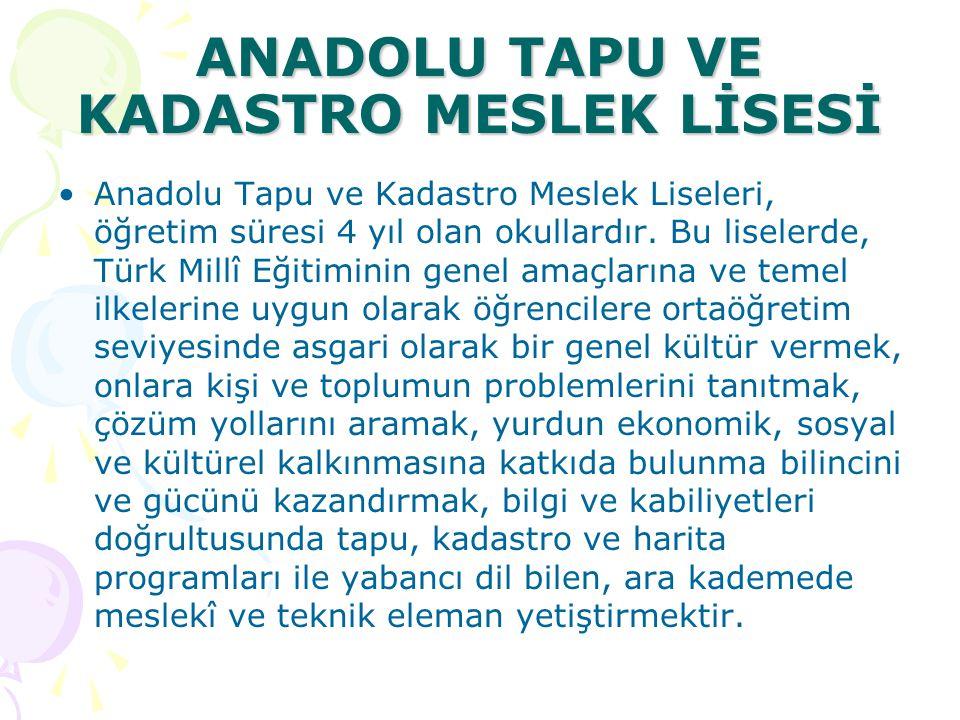 ANADOLU TAPU VE KADASTRO MESLEK LİSESİ Anadolu Tapu ve Kadastro Meslek Liseleri, öğretim süresi 4 yıl olan okullardır. Bu liselerde, Türk Millî Eğitim