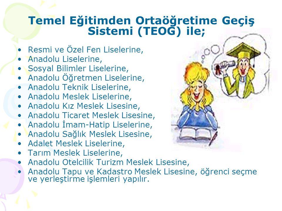 Temel Eğitimden Ortaöğretime Geçiş Sistemi (TEOG) ile; Resmi ve Özel Fen Liselerine, Anadolu Liselerine, Sosyal Bilimler Liselerine, Anadolu Öğretmen