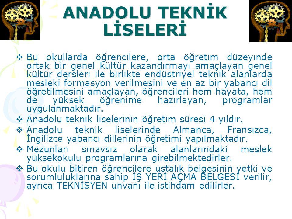 ANADOLU MESLEK LİSELERİ  Anadolu meslek liselerinin öğretim süresi 4 yıldır.