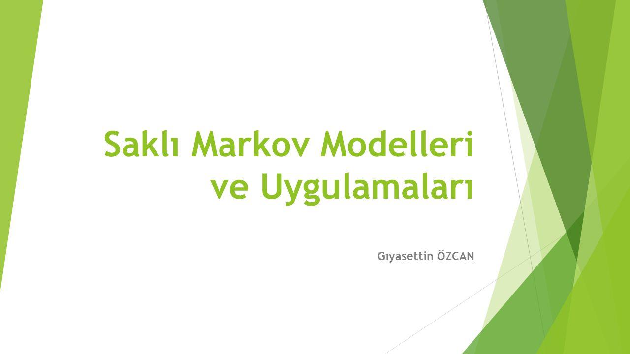 Saklı Markov Modelleri ve Uygulamaları Gıyasettin ÖZCAN