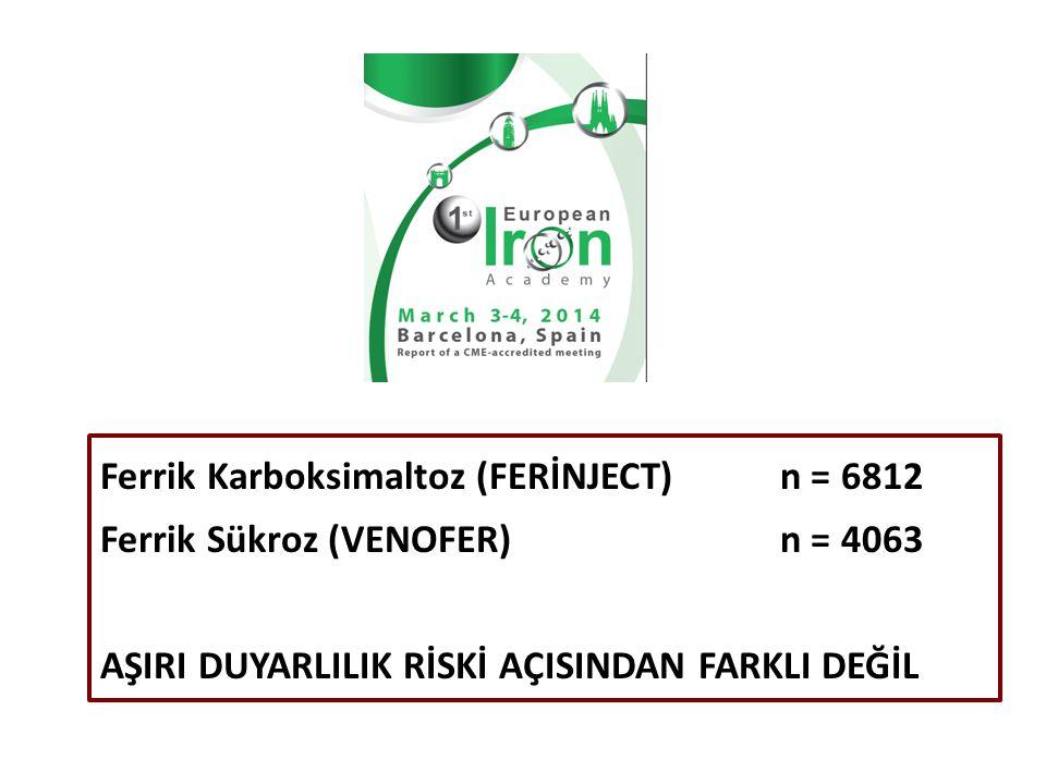 Ferrik Karboksimaltoz (FERİNJECT) n = 6812 Ferrik Sükroz (VENOFER)n = 4063 AŞIRI DUYARLILIK RİSKİ AÇISINDAN FARKLI DEĞİL