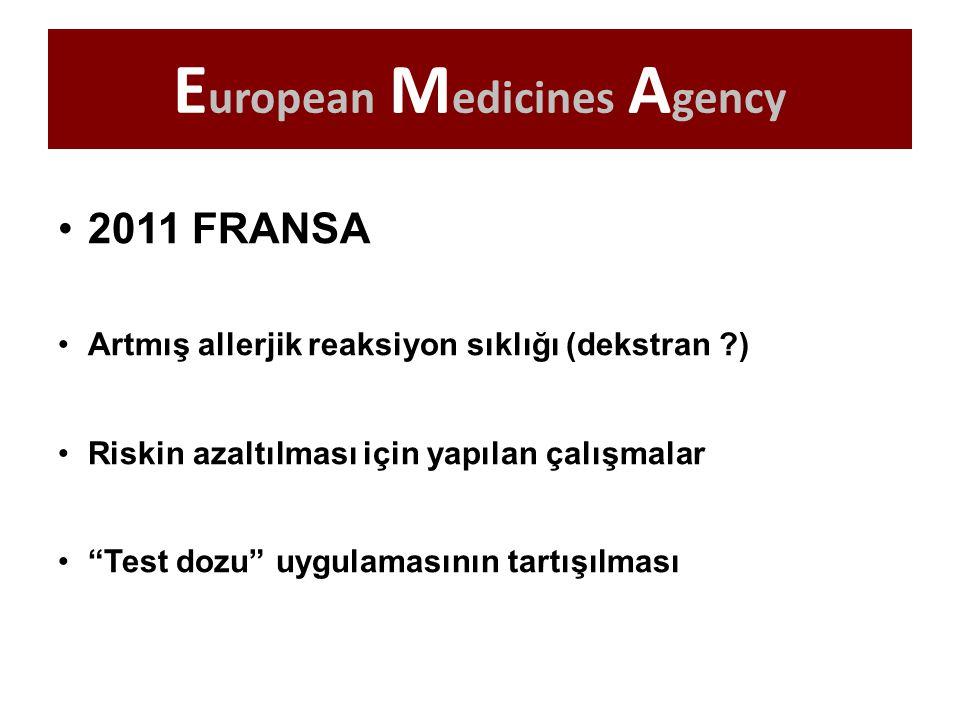 """E uropean M edicines A gency 2011 FRANSA Artmış allerjik reaksiyon sıklığı (dekstran ?) Riskin azaltılması için yapılan çalışmalar """"Test dozu"""" uygulam"""