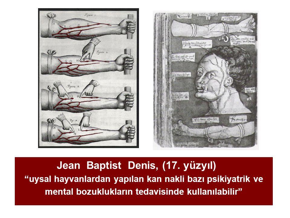 """Jean Baptist Denis, (17. yüzyıl) """"uysal hayvanlardan yapılan kan nakli bazı psikiyatrik ve mental bozuklukların tedavisinde kullanılabilir"""""""