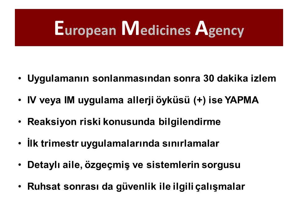 E uropean M edicines A gency Uygulamanın sonlanmasından sonra 30 dakika izlem IV veya IM uygulama allerji öyküsü (+) ise YAPMA Reaksiyon riski konusun