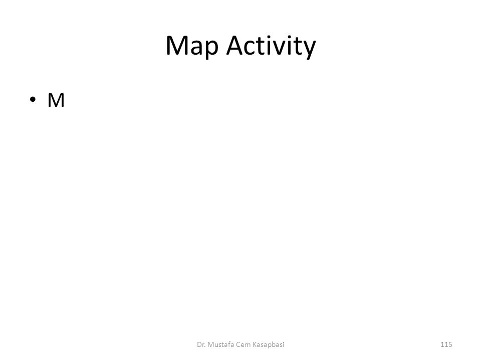 Map Activity M Dr. Mustafa Cem Kasapbasi115
