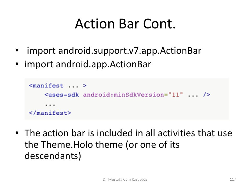Action Bar Cont. import android.support.v7.app.ActionBar import android.app.ActionBar The action bar is included in all activities that use the Theme.