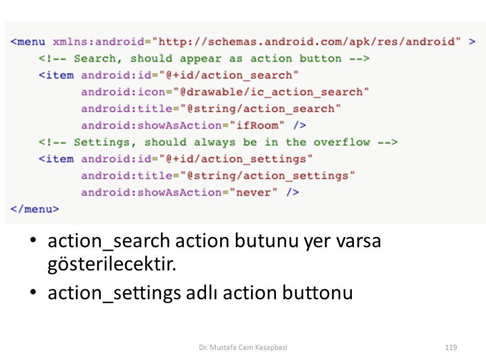 action_search action butunu yer varsa gösterilecektir. action_settings adlı action buttonu Dr. Mustafa Cem Kasapbasi119